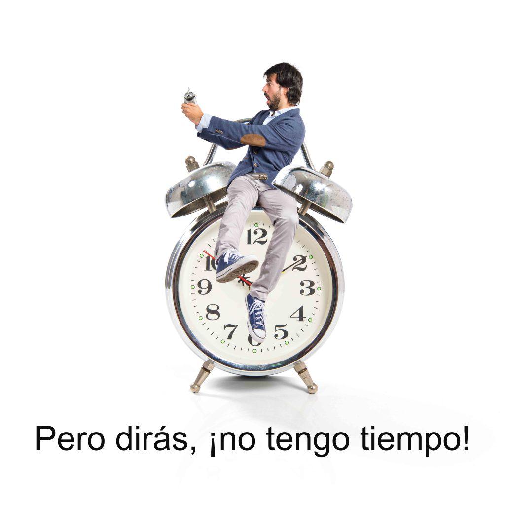 Pero dirás, ¡no tengo tiempo!